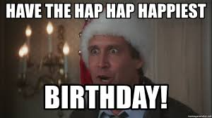 Clark Griswold Meme - have the hap hap happiest birthday clark griswold meme generator