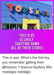 Shut Down Everything Meme - toys r us is likely shutting down all of their stores this is sad