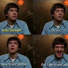 That 70s Show Meme - eric is eating for survival at red forman s disapproval on that 70 s