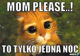 Mom Please Meme - please pictures images graphics and comments