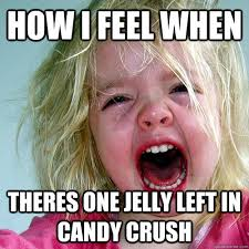 Funny Crush Memes - how i feel when theres one jelly left in candy crush candy crush