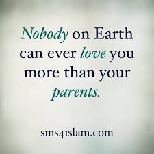 nobody on earth can you more than your parents for more