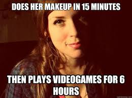 Awesome Girlfriend Meme - does her makeup in 15 minutes then plays videogames for 6 hours