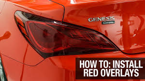 tail light tint installation how to install red taillight tint overlays hyundai genesis coupe