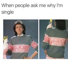 Single People Meme - when people ask me why i m single