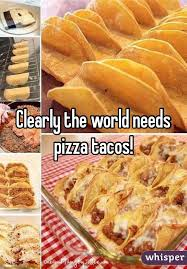 needs pizza the world needs pizza tacos
