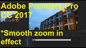adobe premiere pro cc 2017 the smooth zoom in effect youtube