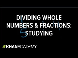 dividing a whole number by a fraction dividing fractions by whole numbers studying khan academy