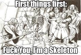 Fuckyou Meme - fuck you i m a skeleton skeletons know your meme