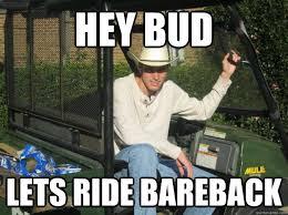 Hey Gay Meme - hey bud lets ride bareback gay pick up line redneck quickmeme