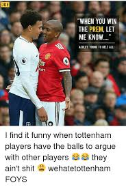 Funny Tottenham Memes - joe when you win the prem let me know ashley young to dele all let
