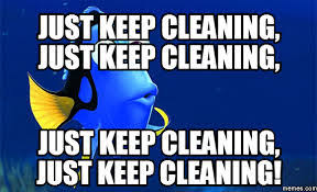House Cleaning Memes - just keep cleaning meme bond cleanings