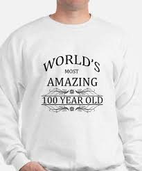 100th birthday 100th birthday sweatshirts cafepress