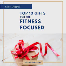 top 10 gifts for the fitness focused u2014 pcos living natural