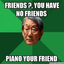 No Friends Meme - you have no friends