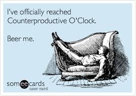 Beer O Clock Meme - i ve officially reached counterproductive o clock beer me