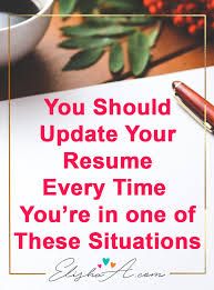 Resume Update You Should Update Your Resume Every Time You U0027re In One Of These