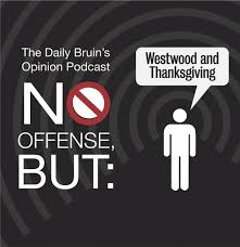 no offense but westwood and thanksgiving daily bruin