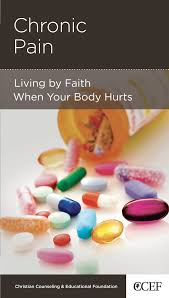 chronic pain living by faith when your body hurts michael r