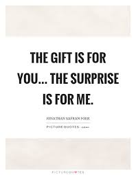 the gift is for you the is for me picture quotes