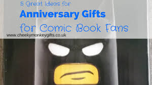 great anniversary gifts 5 great anniversary gift ideas for the comic book fan in your