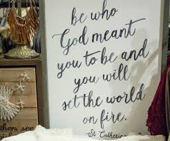 Bible Verses For The Home Decor Be Who God Meant For You To Be U0026 You Will Set The World On Fire U003c3