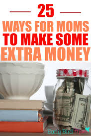 Make Money At Home Ideas 25 Ways For Moms To Make Extra Cash