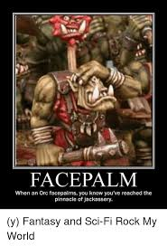 Face Palm Meme - face palm when an orc facepalms you know you ve reached the pinnacle