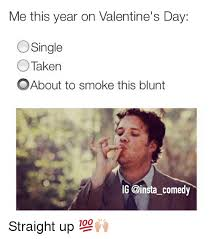 Funny Single Valentines Day Memes - me this year on valentine s day o single taken o about to smoke