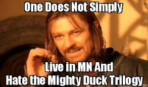 Mighty Ducks Meme - meme creator one does not simply live in mn and hate the mighty