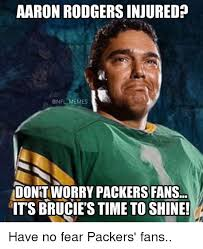 Funny Packer Memes - aaron rodgers injured memes dontworry packers fans its brucies time