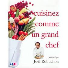 cuisinez comme un chef cuisinez comme un grand chef 1 tome 1 cartonné joël robuchon