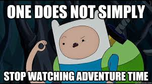 Adventure Time Meme - image adventure time meme funny pictures stop watching adventure