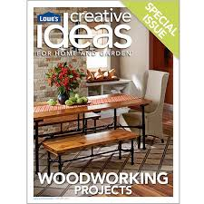 Woodworking Plans And Projects Magazine Back Issues by Lowe U0027s Creative Ideas Digital Magazines