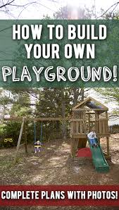 Building A Backyard Playground by How To Build A Diy Playground Playset
