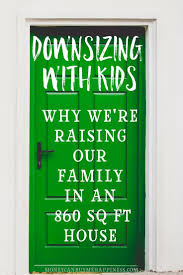 downsizing downsizing with a family why we u0027re going smaller