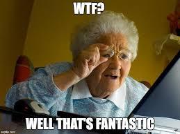 Fantastic Memes - grandma finds the internet meme imgflip