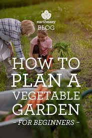eartheasy bloghow to plan a vegetable garden for beginners