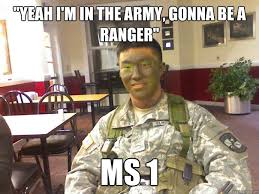 Ranger School Meme - yeah i m in the army gonna be a ranger ms 1 cadidiot quickmeme
