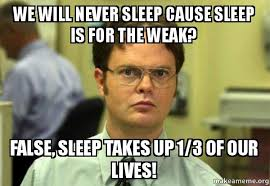 Sleep Is For The Weak Meme - we will never sleep cause sleep is for the weak false sleep takes