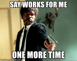 Works For Me Meme - say works for me one more time pulp fiction julio meme generator