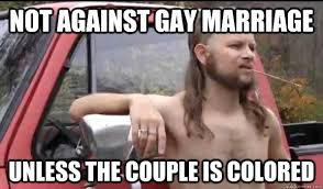 Anti Gay Meme - gay marriage almost politically correct redneck know your meme