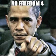 Freedom Meme - obama no freedom pil project