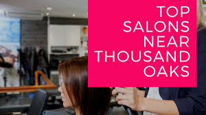 recommended professional hair salon around thousand oaks