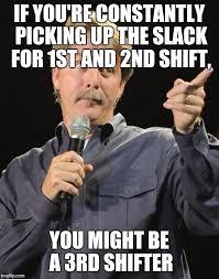 Third Shift Meme - 3rd shift dump album on imgur