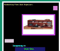 Woodworking Plans Desk Organizer by Woodworking Plans Desk Organizers 072039 The Best Image Search