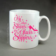 my other shoes are glass slippers coffee mug unique coffee mug