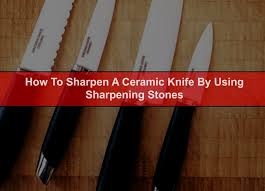 Sharpening Ceramic Kitchen Knives How To Sharpen A Ceramic Knife By Using Sharpening Stones Jpg