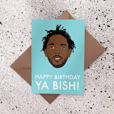 happy birthday ya bish kendrick lamar greeting card