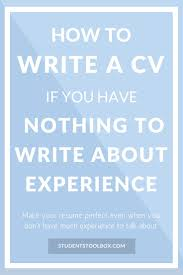 how to write a tech resume best 25 how to make cv ideas only on pinterest how to make how to write cv if you have nothing to write about experience